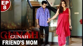 Gunah   Friend's Mom   Episode 08 | गुनाह   फ्रेंड्'स मॉम | FWFOriginals
