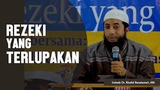 Rezeki yang terlupakan, Ustadz DR Khalid Basalamah, MA