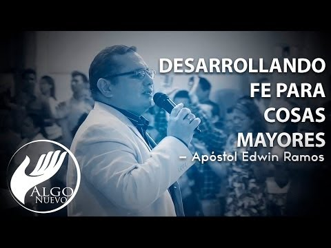 Desarrollando Fe para Cosas Mayores - Apóstol Edwin Ramos - #AlgoNuevo