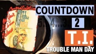 T.i. - The Countdown To Trouble Man (episode #5) (trouble Man Day)