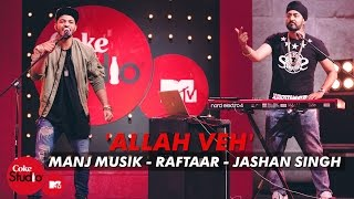 'Allah Veh' - Manj Musik, Raftaar & Jashan Singh - Coke Studio@MTV Season 4 width=
