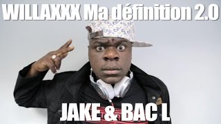 Willaxxx - Ma Definition 2.0 Jake X Bac L
