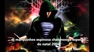 getlinkyoutube.com-Chatanooga Especial de Natal 2004 (CD-Completo)-dj Marquinhos Espinosa.