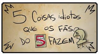 getlinkyoutube.com-5 COISAS IDIOTAS QUE OS FÃS DO 5 ALGUMA COISA FAZEM 02
