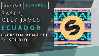 SASH! vs. Olly James - Ecuador (Gerson Remakes) FL STUDIO