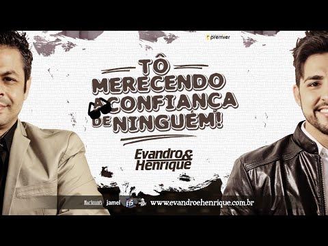 Vídeo: EVANDRO E HENRIQUE - To merecendo a confiança de ninguém