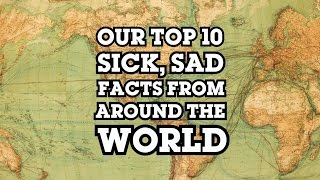 Top 10 Sick Sad Facts From Around The World