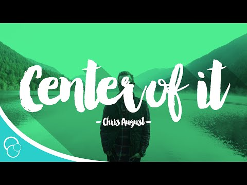 Chris August - Center of it (Lyrics)