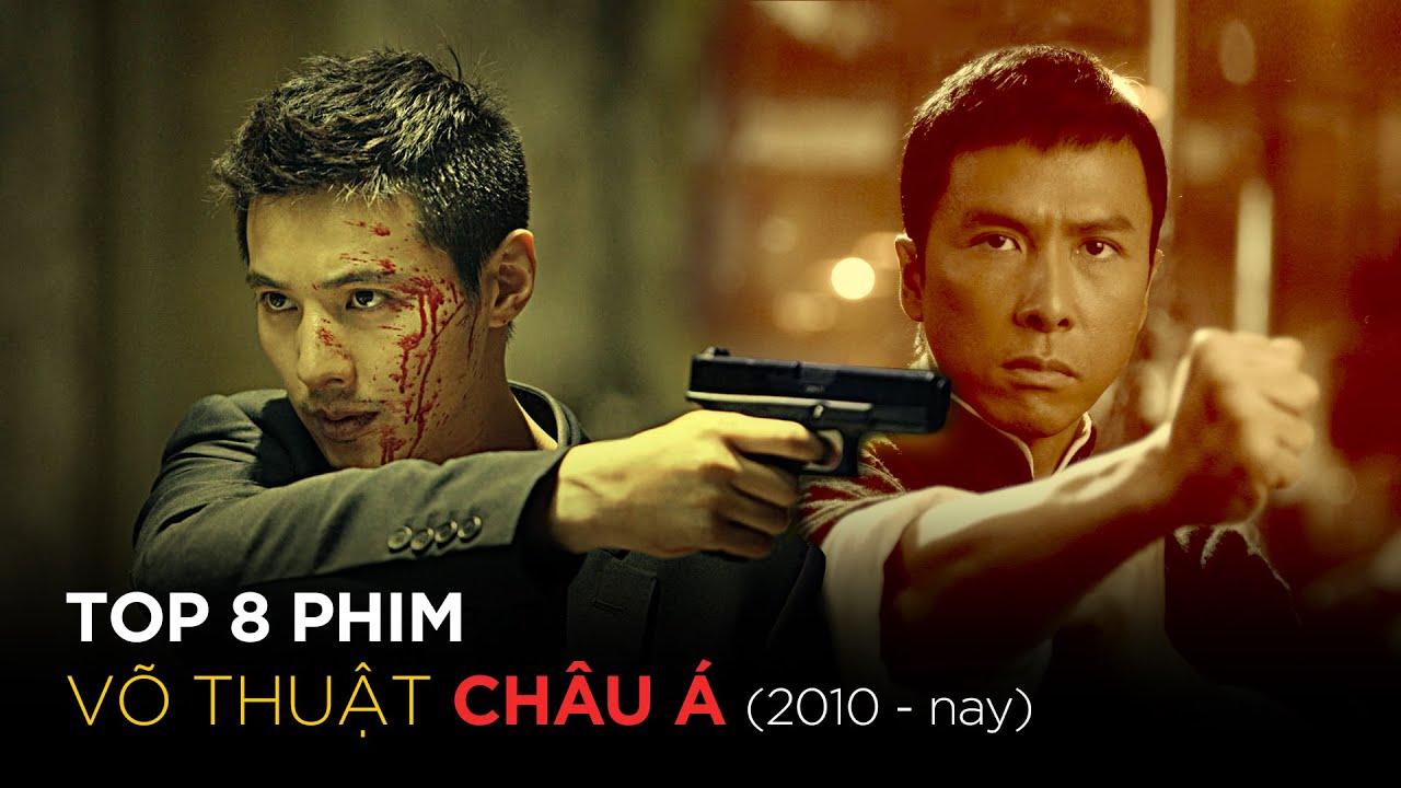 8 Phim VÕ THUẬT CHÂU Á Đáng Xem Nhất (từ 2010 - nay)
