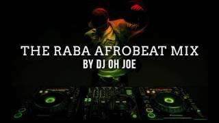 THE RABA AFROBEAT MIX (DJ OH JOE)