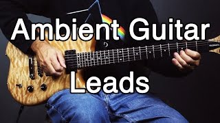 getlinkyoutube.com-How to Play Ambient Guitar #4 - Clean Leads and Melodies (Ambient Swells, Volume Swell)