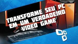 """8 passos para transformar seu PC em um verdadeiro """"video game"""""""