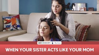 FilterCopy | When Your Sister Acts Like Your Mom | Mother's Day | Ft. Apoorva Arora and Saloni Batra