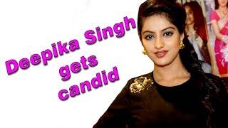 Deepika Singh gets candid