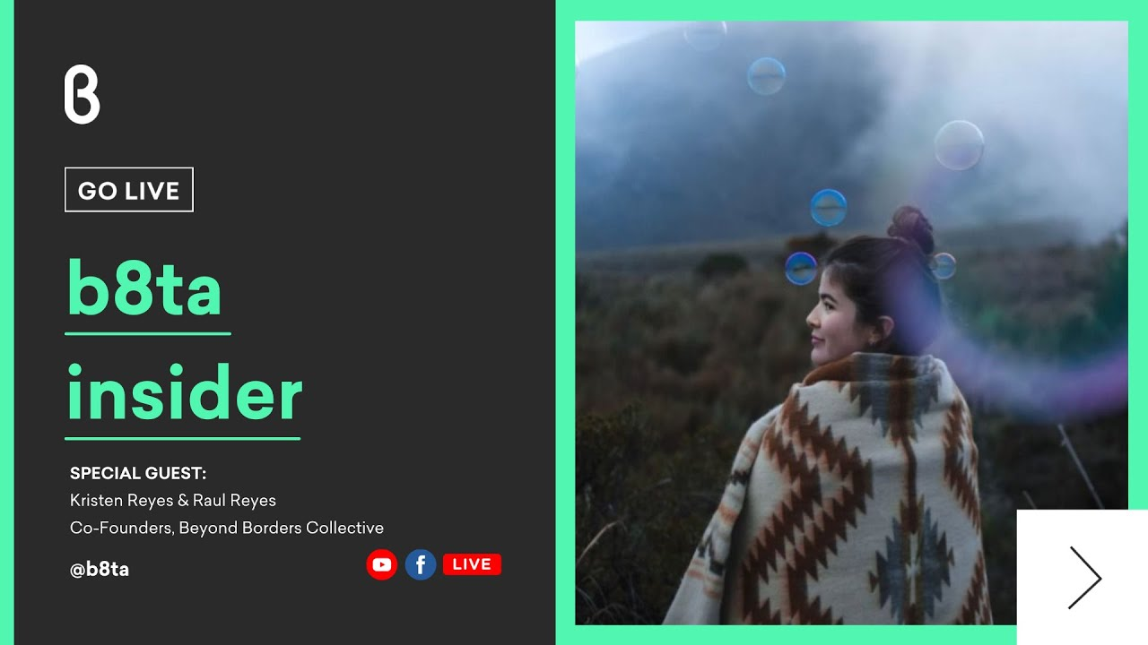 b8ta Insider with Kristen Reyes & Raul Reyes, Co-Founders, Beyond Borders Collective