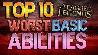 Top 10 Worst Basic Abilities - League of Legends