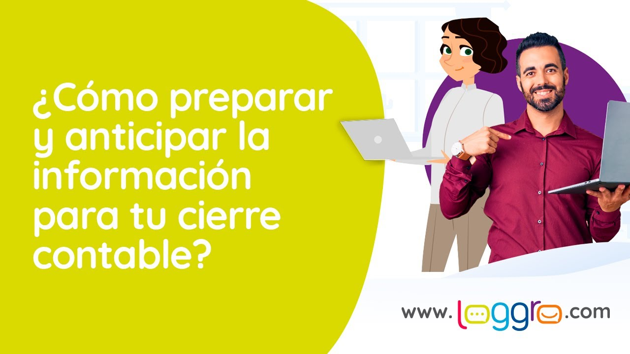 ¿Cómo preparar y anticipar la información para tu cierre contable?