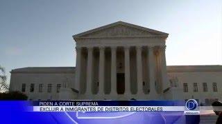 Piden a corte suprema excluir a inmigrantes de distritos electorales