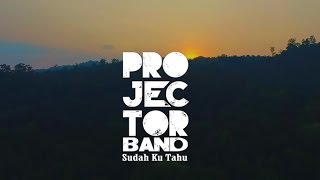 getlinkyoutube.com-Projector Band - Sudah Ku Tahu (Official Music Video)