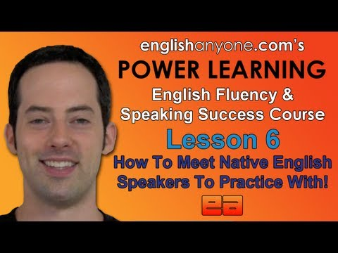Speak English Fluently - 6 - How To Meet Native Speakers - English Fluency & Speaking Success Course