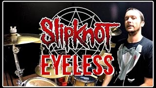 SLIPKNOT - Eyeless - Drum Cover
