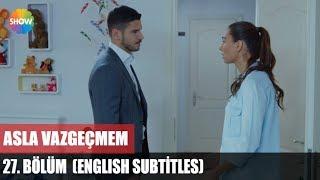 getlinkyoutube.com-Asla Vazgeçmem 27.Bölüm (English Subtitles) ᴴᴰ