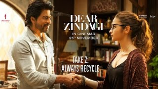 Dear Zindagi Take 2: Always Recycle. | Teaser | Alia Bhatt, Shah Rukh Khan | Releasing Nov 25