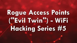 "Rogue Access Points (""Evil Twin"") - WiFi Hacking Series #5"