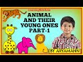 ANIMAL AND THEIR YOUNG ONES PART-1 BY ARYAMANN Science Lesson