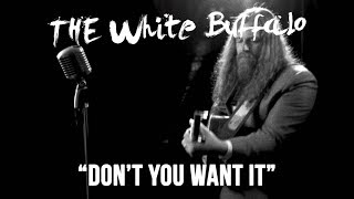 Don't You Want It – The White Buffalo