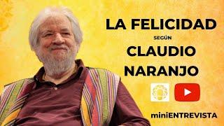Min ientrevista a CLAUDIO NARANJO - ¿Cuál es el secreto de la auténtica felicidad