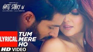 Tum Mere Ho Lyrical Video   Hate Story IV   Vivan Bhathena, Ihana Dhillon   Mithoon Jubin N Manoj M