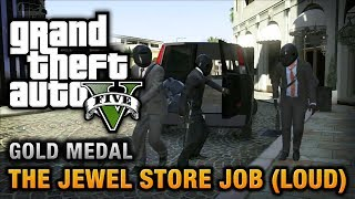 getlinkyoutube.com-GTA 5 - Mission #13 - The Jewel Store Job (Loud Approach) [100% Gold Medal Walkthrough]