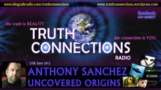 Anthony Sanchez: Uncovered Origins - Truth Connections Radio