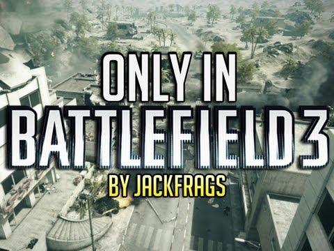 Only in Battlefield 3 - JackFrags