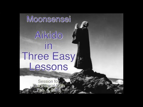 Aikido in Three Easy Lessons: for the Integral Dojo, Feb. 4, 2016