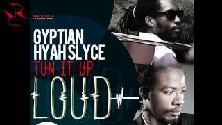 Gyptian - Tun it up loud (ft. Hyah slyce)