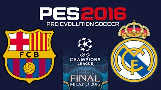 getlinkyoutube.com-PES 2016 - UEFA CHAMPIONS LEAGUE FINAL - Barcelona v Real Madrid