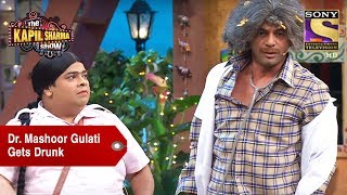 Dr. Mashoor Gulati Gets Drunk - The Kapil Sharma Show