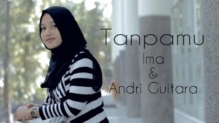 getlinkyoutube.com-Tanpamu - Ima, Andri Guitara (OFFICIAL)