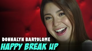 Donnalyn Bartolome — Happy Break Up (Official Music Video)