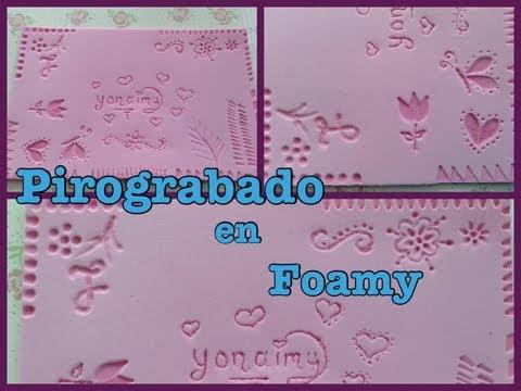 PIROGRABADO EN FOAMY O GOMA EVA .