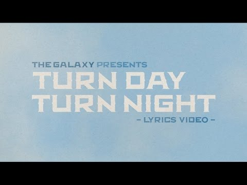 The Galaxy - Turn Day Turn Night [Lyric Video]