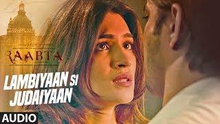 Arijit Singh : Lambiyaan Si Judaiyaan Song (Audio) | Raabta | Sushant Rajput, Kriti Sanon | T-Series width=