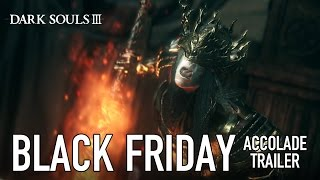 Dark Souls III - Black Friday Accolade Trailer