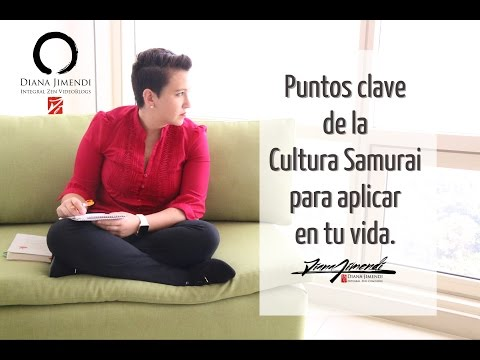 Puntos Clave de la Cultura Samurai para aplicar en tu vida - #DianaJimendi - Integral Zen Videoblogs