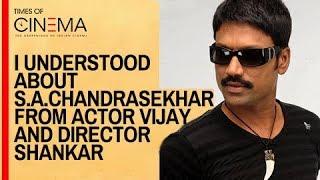 "getlinkyoutube.com-S.J.Surya "" I understood about S.A.Chandrasekhar from Vijay and Director Shankar"""