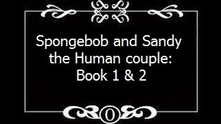 Fanfiction on Crack: Spongebob and Sandy the Human couple: Book 1 & 2