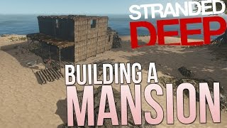 Stranded Deep | Building a Mansion! COMPLETE | Gameplay Part 33