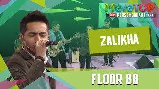 Floor 88   Zalikha (Persembahan LIVE MeleTOP)